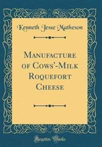 Manufacture of Cows'-Milk Roquefort Cheese (Classic Reprint)