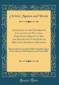 Catalogue of the Celebrated Collection of Pictures, Porcelain, Objects of Art and Decorative Furniture of Mrs. Lyne Stephens, Deceased