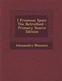 I Promessi Sposi: The Betrothed - Primary Source Edition