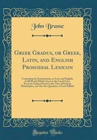 Greek Gradus, or Greek, Latin, and English Prosodial Lexicon