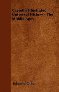 Cassell's Illustrated Universal History - The Middle Ages