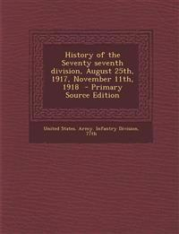 History of the Seventy seventh division, August 25th, 1917, November 11th, 1918  - Primary Source Edition