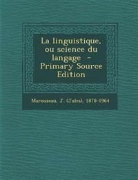 La Linguistique, Ou Science Du Langage - Primary Source Edition