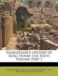Shakespeare's history of King Henry the Sixth Volume Part 1
