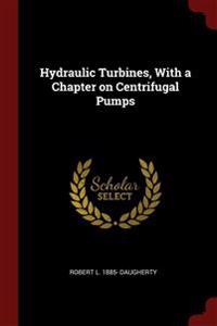 HYDRAULIC TURBINES, WITH A CHAPTER ON CE