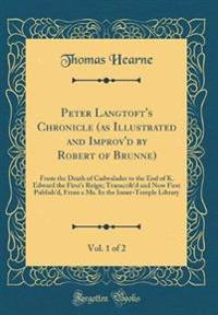 Peter Langtoft's Chronicle (as Illustrated and Improv'd by Robert of Brunne), Vol. 1 of 2