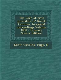 Code of Civil Procedure of North Carolina, to Special Proceedings Volume 1868