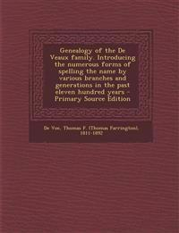 Genealogy of the De Veaux family. Introducing the numerous forms of spelling the name by various branches and generations in the past eleven hundred y