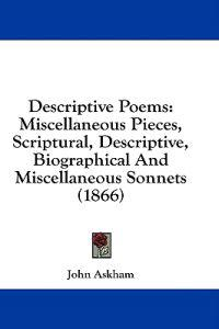Descriptive Poems: Miscellaneous Pieces, Scriptural, Descriptive, Biographical And Miscellaneous Sonnets (1866)