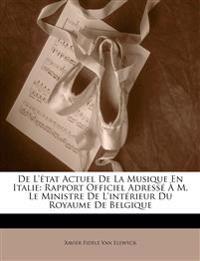 De L'état Actuel De La Musique En Italie: Rapport Officiel Adressé À M. Le Ministre De L'intérieur Du Royaume De Belgique