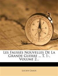 Les Fausses Nouvelles de La Grande Guerre ... T. 1-, Volume 2...