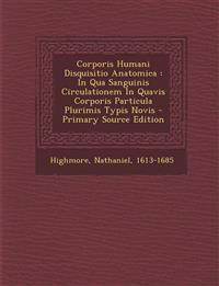 Corporis Humani Disquisitio Anatomica : In Qua Sanguinis Circulationem In Quavis Corporis Particula Plurimis Typis Novis