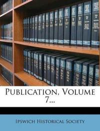 Publication, Volume 7...