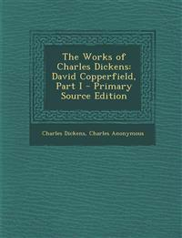 Works of Charles Dickens: David Copperfield, Part I