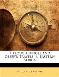 Through Jungle and Desert: Travels in Eastern Africa