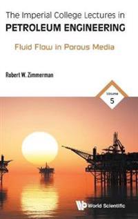 Imperial College Lectures In Petroleum Engineering, The - Volume 5: Fluid Flow In Porous Media