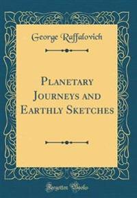Planetary Journeys and Earthly Sketches (Classic Reprint)