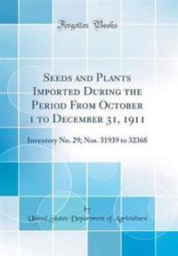Seeds and Plants Imported During the Period From October 1 to December 31, 1911