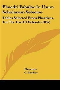 Phaedri Fabulae in Usum Scholarum Selectae