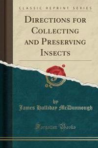 Directions for Collecting and Preserving Insects (Classic Reprint)