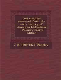 Lost Chapters Recovered from the Early History of American Methodism - Primary Source Edition