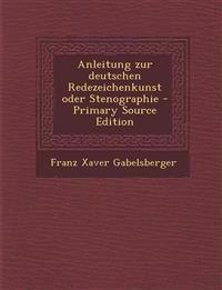 Anleitung zur deutschen Redezeichenkunst oder Stenographie - Primary Source Edition