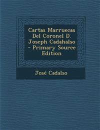 Cartas Marruecas del Coronel D. Joseph Cadahalso - Primary Source Edition
