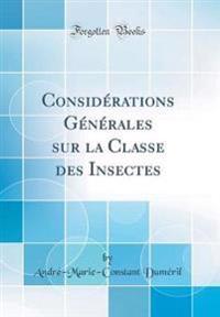 Considérations Générales sur la Classe des Insectes (Classic Reprint)