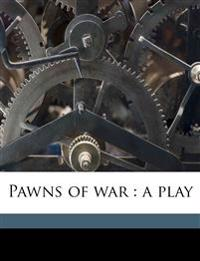 Pawns of war : a play