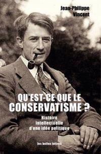 Qu'est-Ce Que Le Conservatisme ?: Histoire Intellectuelle D'Une Idee Politique