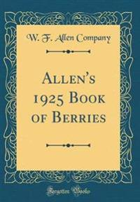 Allen's 1925 Book of Berries (Classic Reprint)