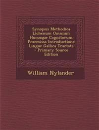 Synopsis Methodica Lichenum Omnium Hucusque Cognitorum Praemissa Introductione Lingue Gallica Tractata - Primary Source Edition