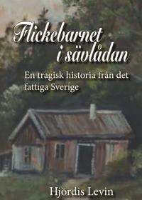 Flickebarnet i sävlådan : en tragisk historia från det fattiga Sverige