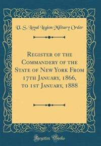 Register of the Commandery of the State of New York From 17th January, 1866, to 1st January, 1888 (Classic Reprint)