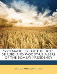 Systematic List of the Trees, Shrubs, and Woody-Climbers of the Bombay Presidency