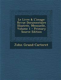 Le Livre & L'image: Revue Documentaire Illustrée, Mensuelle, Volume 1