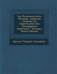 Les Hymenomycetes D'Europe: Anatomie Generale Et Classification Des Champignons Superieurs - Primary Source Edition