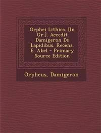 Orphei Lithica. [In Gr.]. Accedit Damigeron de Lapidibus. Recens. E. Abel - Primary Source Edition