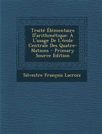 Traité Élémentaire D'arithmétique: À L'usage De L'école Centrale Des Quatre-Nations - Primary Source Edition