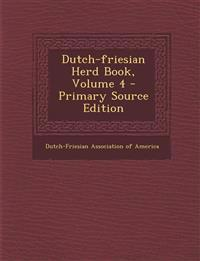Dutch-Friesian Herd Book, Volume 4 - Primary Source Edition
