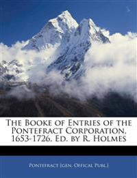 The Booke of Entries of the Pontefract Corporation, 1653-1726, Ed. by R. Holmes
