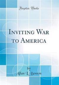 Inviting War to America (Classic Reprint)