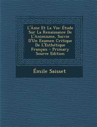 L'Âme Et La Vie: Étude Sur La Renaissance De L'Animisme, Suivie D'Un Examen Critique De L'Esthétique Français