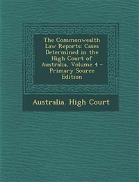 The Commonwealth Law Reports: Cases Determined in the High Court of Australia, Volume 4