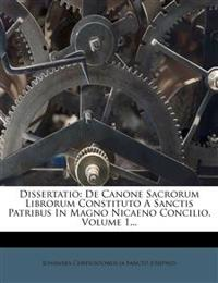 Dissertatio: de Canone Sacrorum Librorum Constituto a Sanctis Patribus in Magno Nicaeno Concilio, Volume 1...