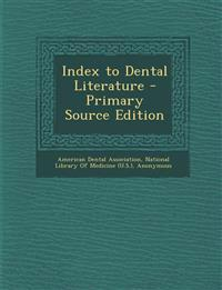 Index to Dental Literature - Primary Source Edition