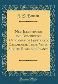 New Illustrated and Descriptive Catalogue of Fruits and Ornamental Trees, Vines, Shrubs, Roses and Plants (Classic Reprint)