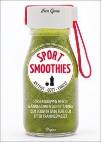 Sportsmoothies : nyttigt, gott, enkelt - mer än 65 recept som turboladdar kroppen
