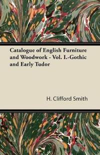 Catalogue of English Furniture and Woodwork - Vol. I.-Gothic and Early Tudor