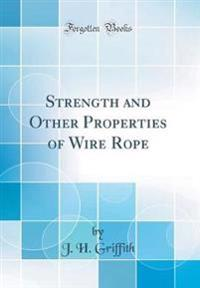 Strength and Other Properties of Wire Rope (Classic Reprint)